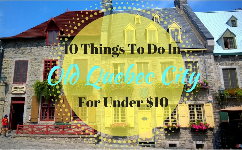10 Things To Do In Old Quebec City For Under $10